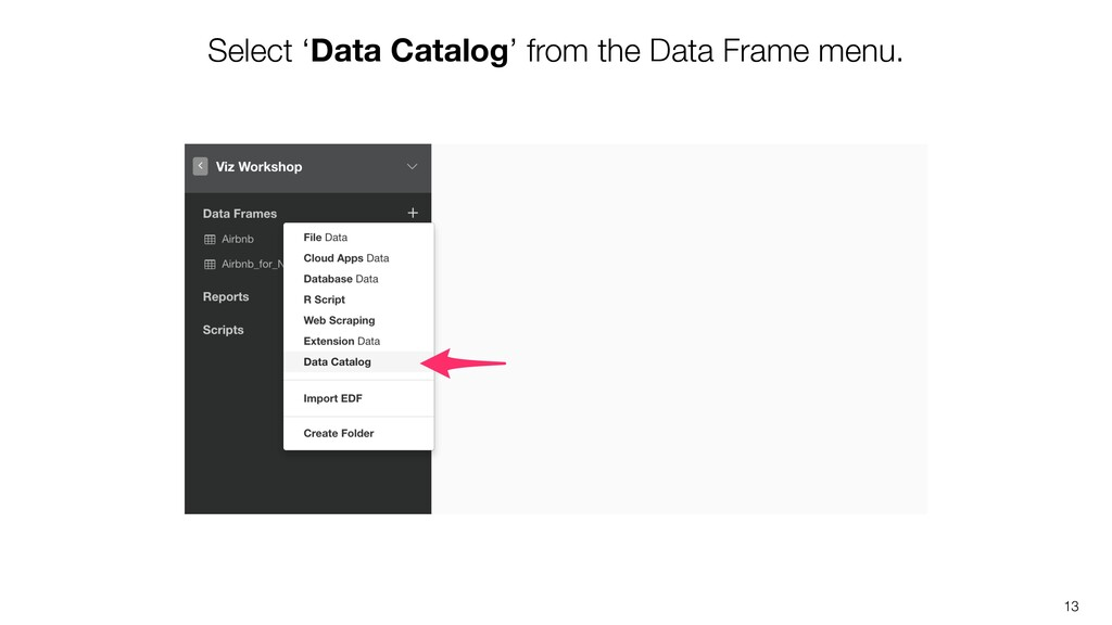13 Select 'Data Catalog' from the Data Frame me...