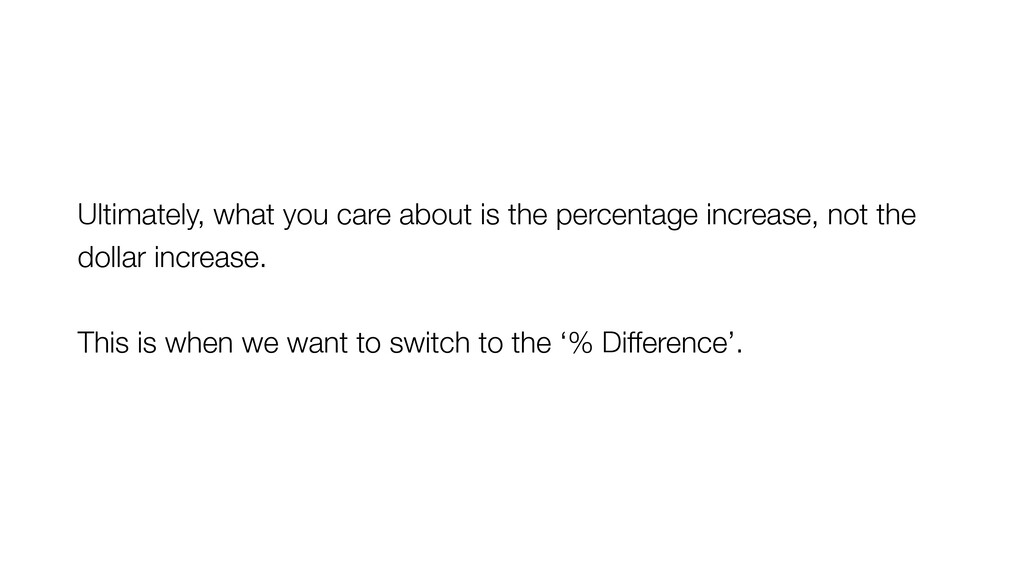 Ultimately, what you care about is the percenta...