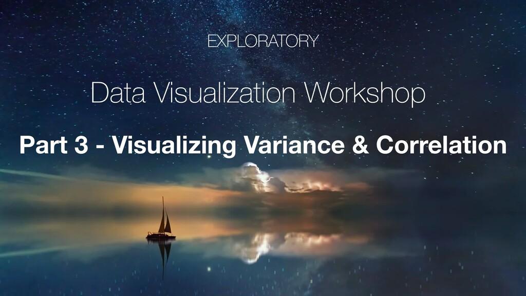 EXPLORATORY Data Visualization Workshop Part 3 ...
