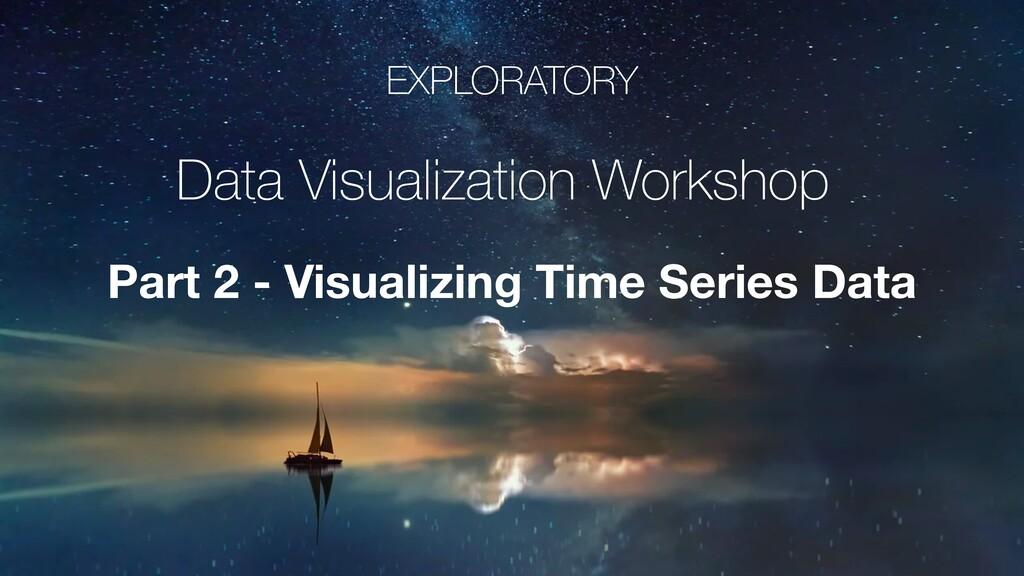 EXPLORATORY Data Visualization Workshop Part 2 ...