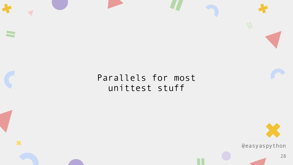 @easyaspython Parallels for most unittest stuff...