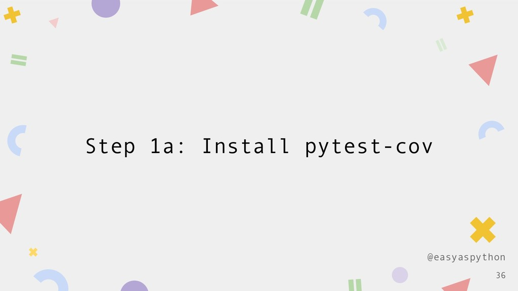 @easyaspython Step 1a: Install pytest-cov !36
