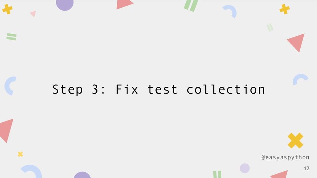 @easyaspython Step 3: Fix test collection !42