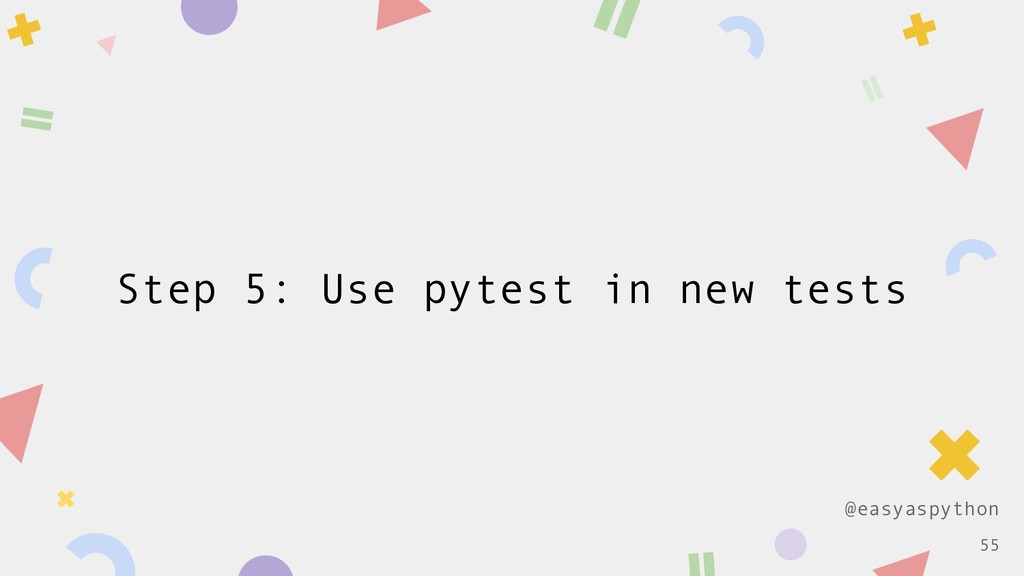 @easyaspython Step 5: Use pytest in new tests !...