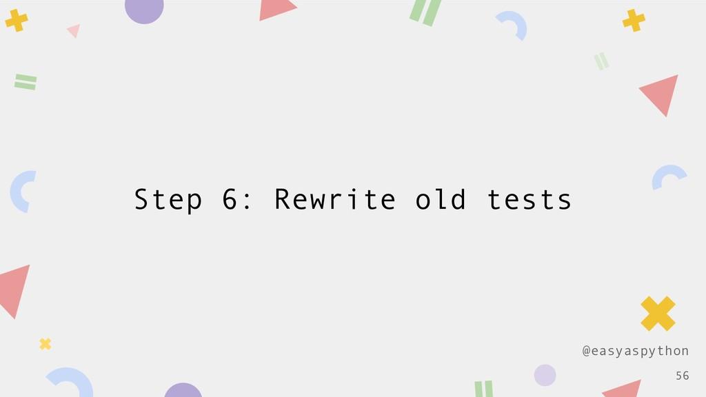 @easyaspython Step 6: Rewrite old tests !56