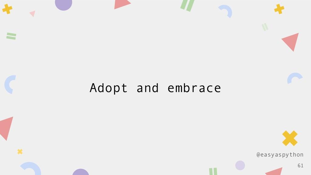 @easyaspython Adopt and embrace !61
