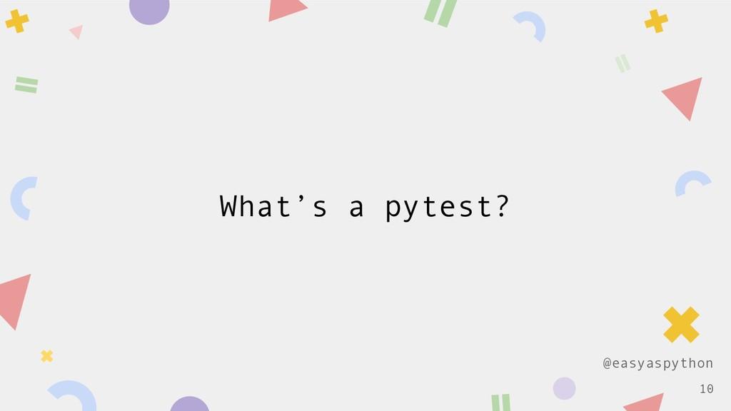 @easyaspython What's a pytest? !10