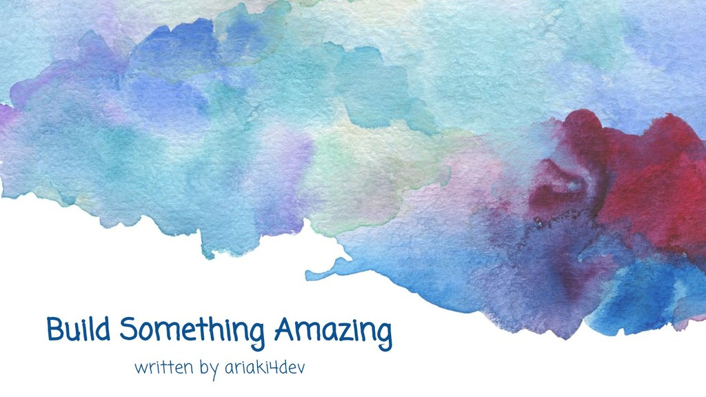 Build Something Amazing written by ariaki4dev