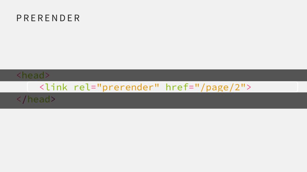 """<head> <link rel=""""prerender"""" href=""""/page/2""""> </..."""