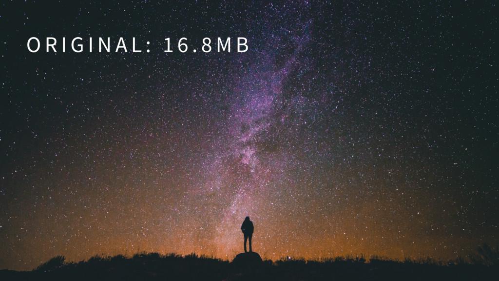 O R I G I N A L : 1 6 . 8 M B
