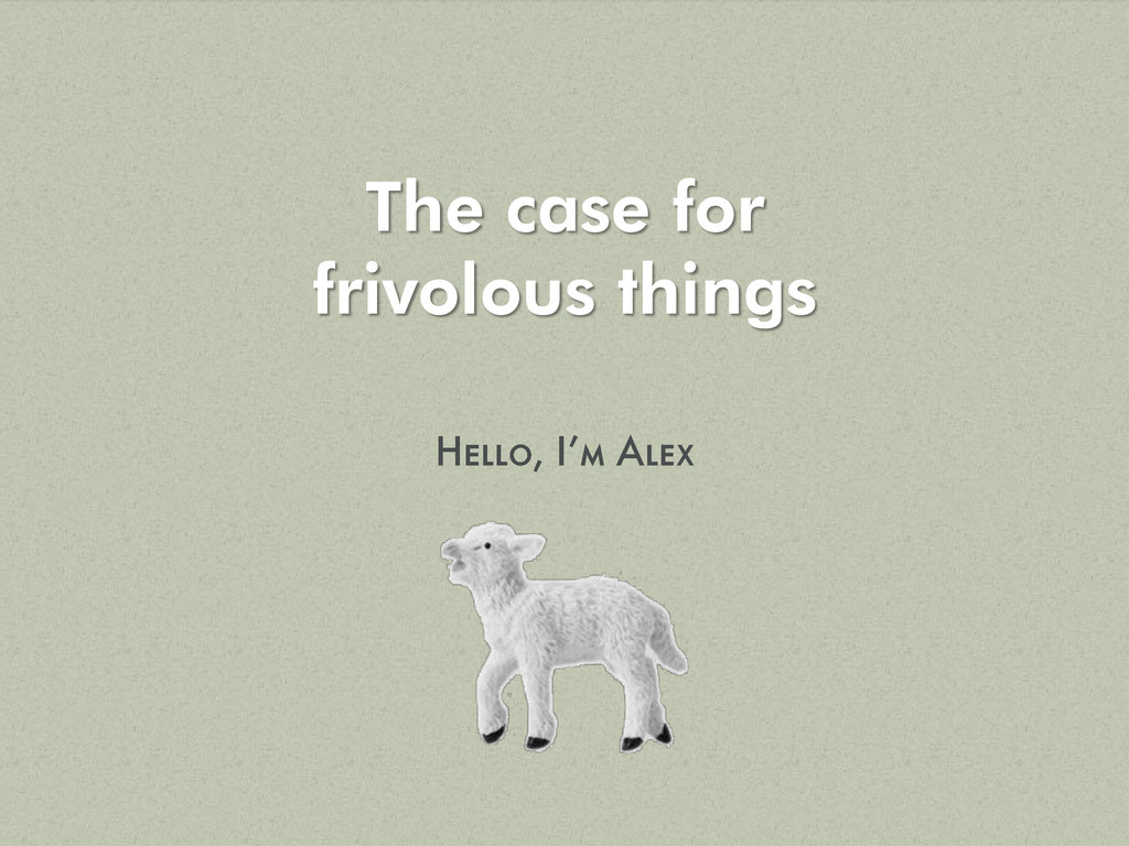 The case for frivolous things