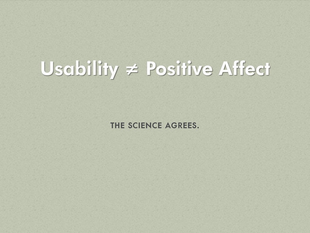 Usability ≠ Positive Affect
