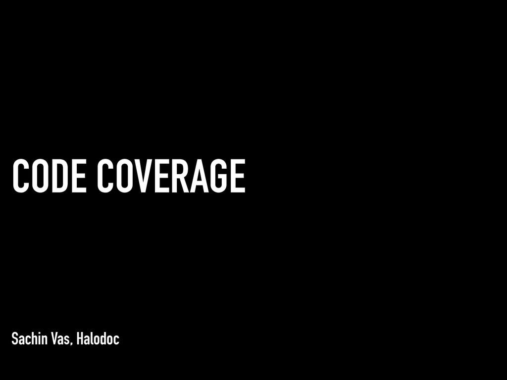 CODE COVERAGE Sachin Vas, Halodoc