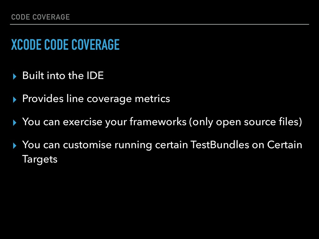 CODE COVERAGE ▸ Built into the IDE ▸ Provides l...