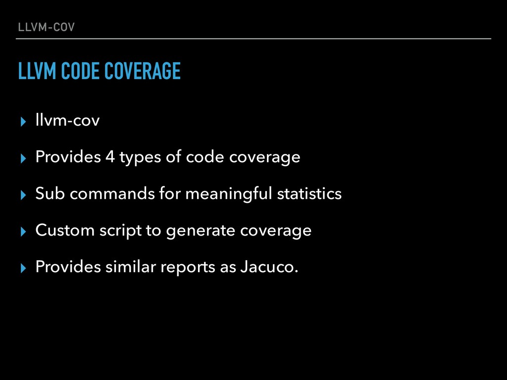 LLVM-COV ▸ llvm-cov ▸ Provides 4 types of code ...