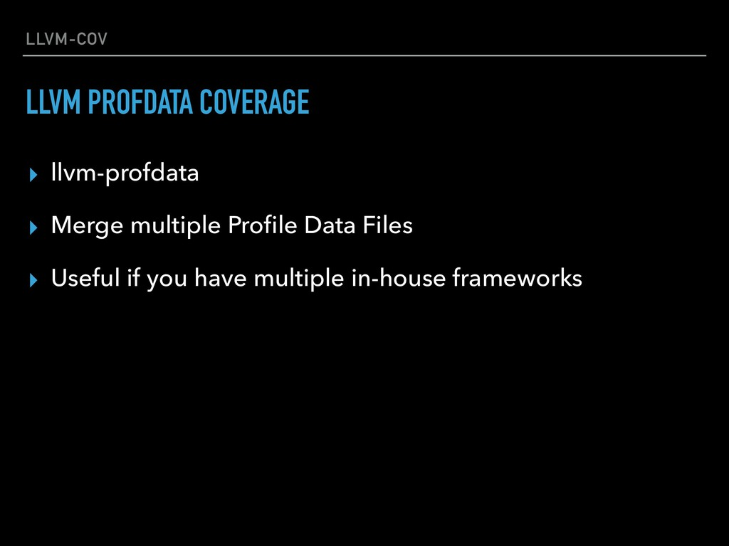 LLVM-COV ▸ llvm-profdata ▸ Merge multiple Profil...