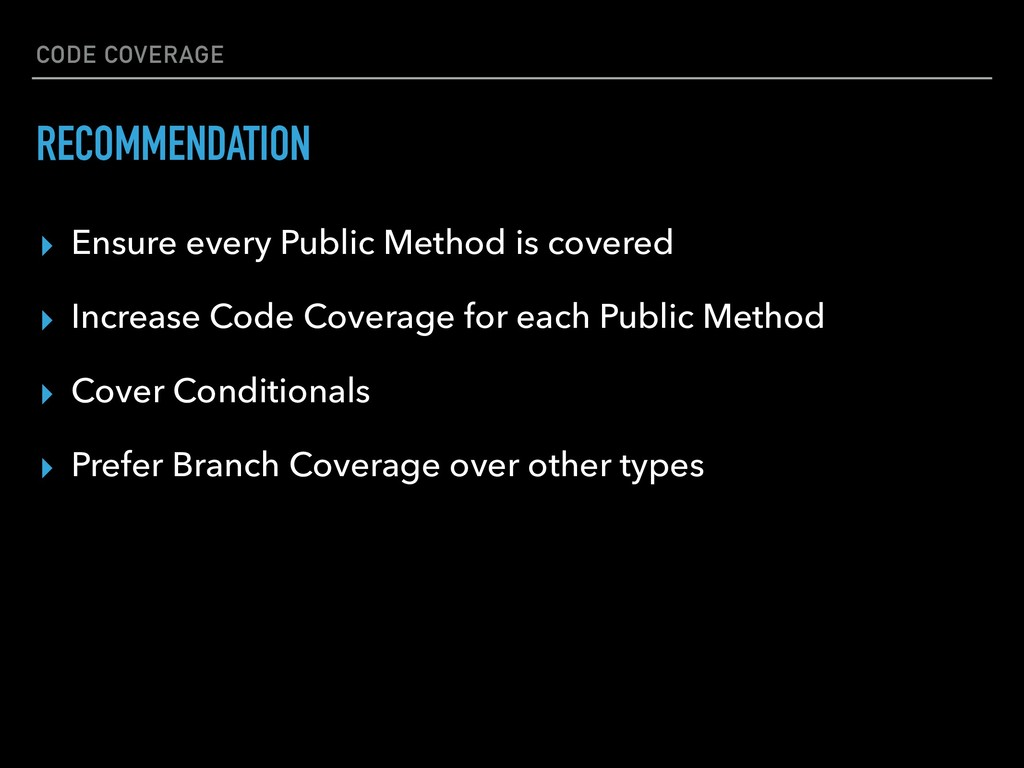 CODE COVERAGE ▸ Ensure every Public Method is c...