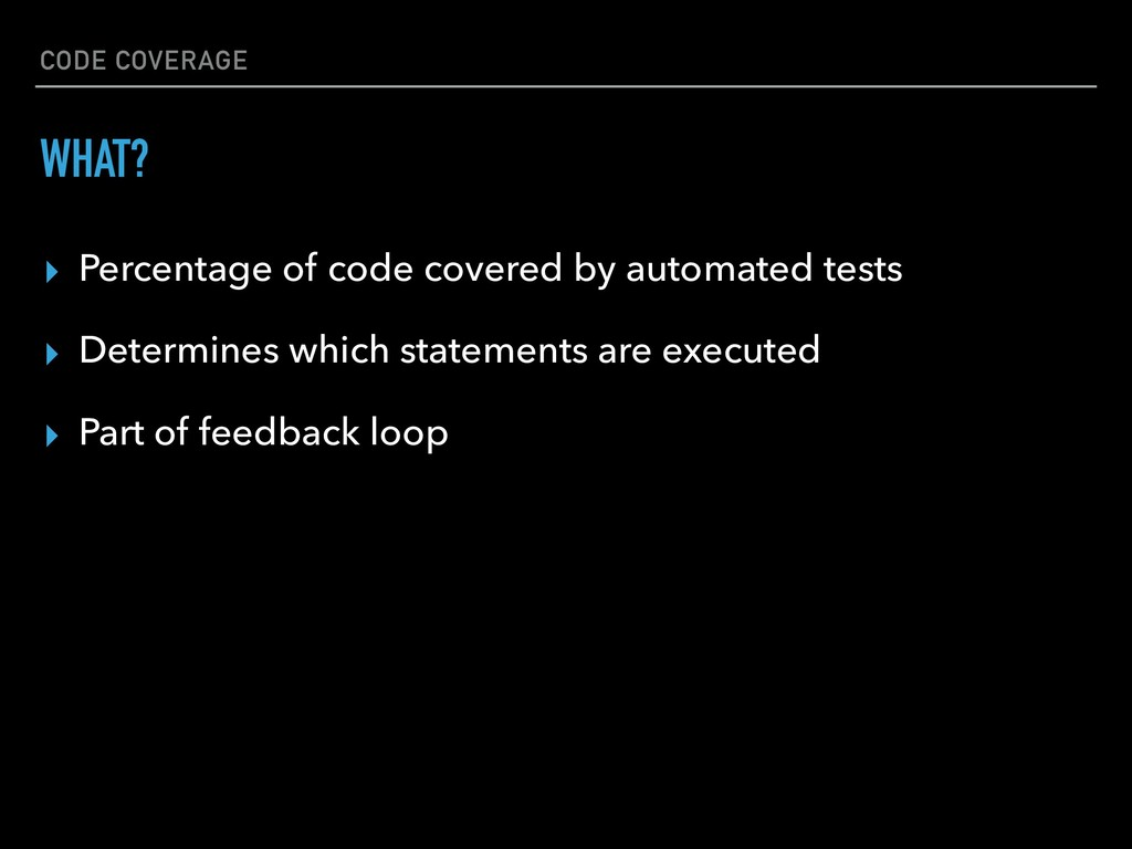 CODE COVERAGE ▸ Percentage of code covered by a...