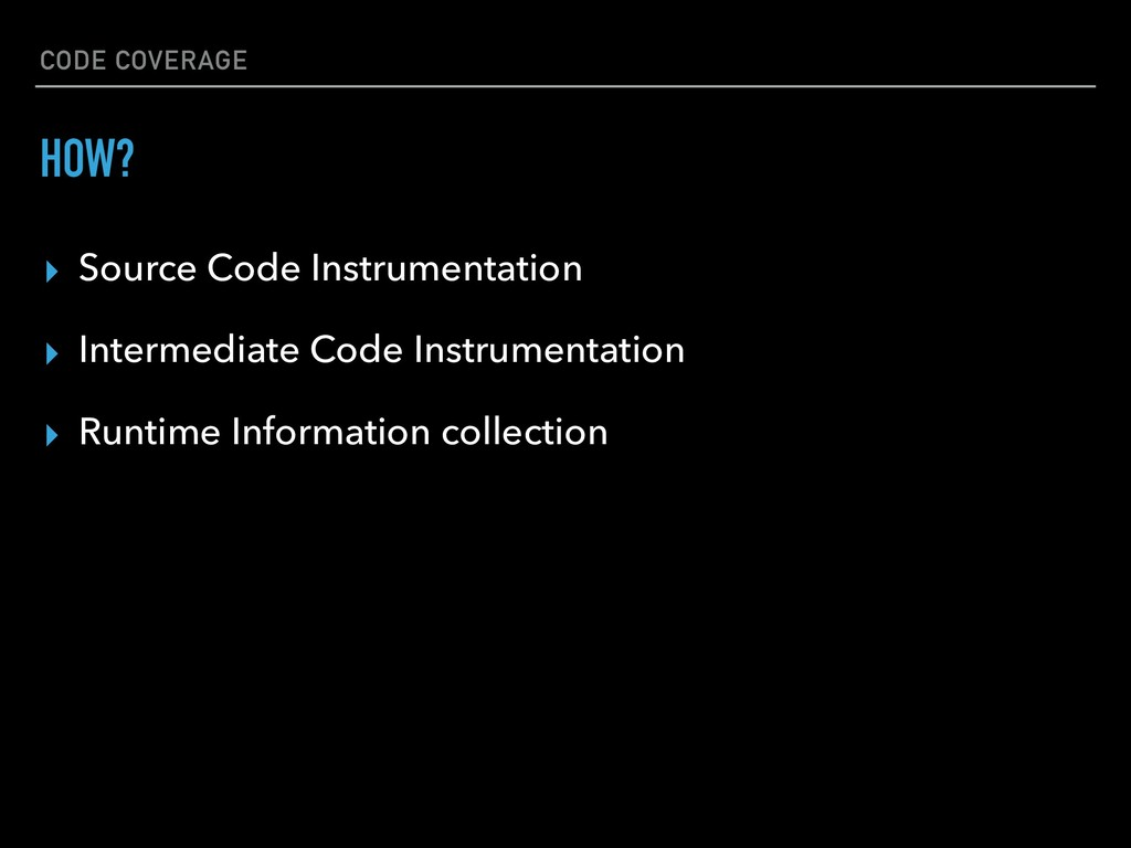 CODE COVERAGE ▸ Source Code Instrumentation ▸ I...