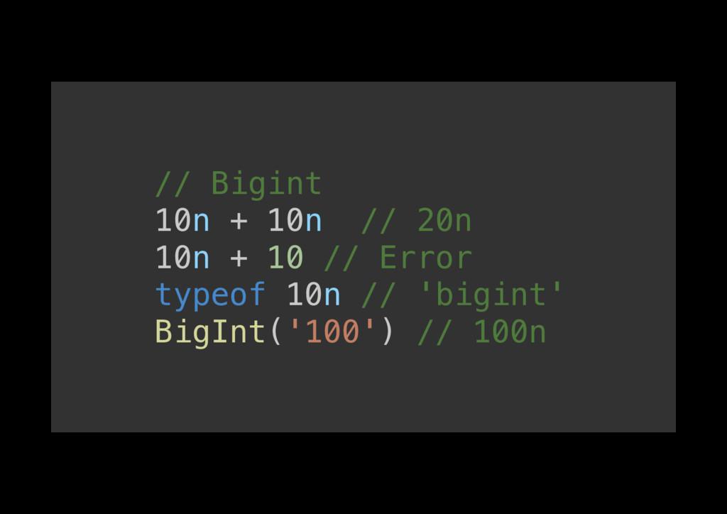 // Bigint! 10n + 10n // 20n! 10n + 10 // Error!...