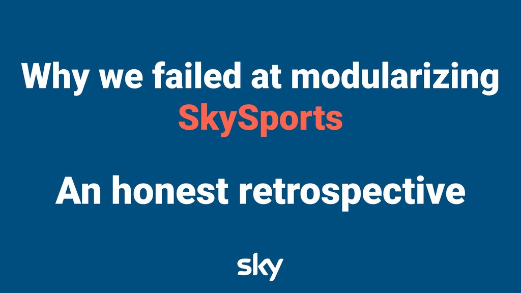 Why we failed at modularizing SkySports An hone...