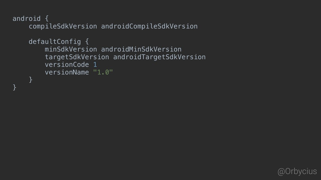 @Orbycius android { compileSdkVersion androidCo...