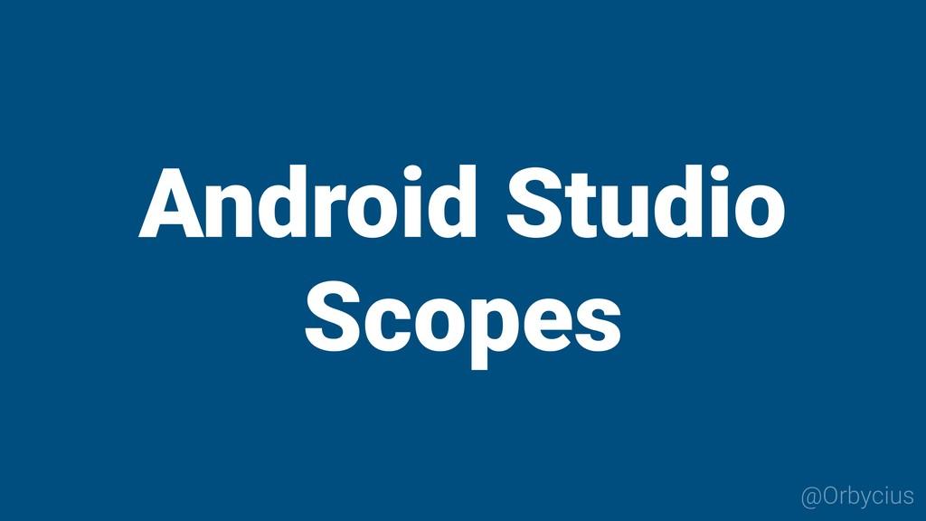 @Orbycius Android Studio Scopes