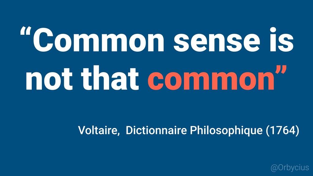 """Common sense is not that common"" @Orbycius Vol..."
