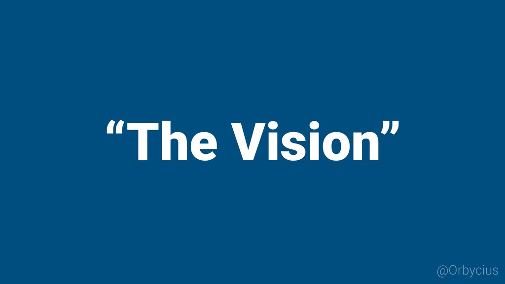 """""""The Vision"""" @Orbycius"""