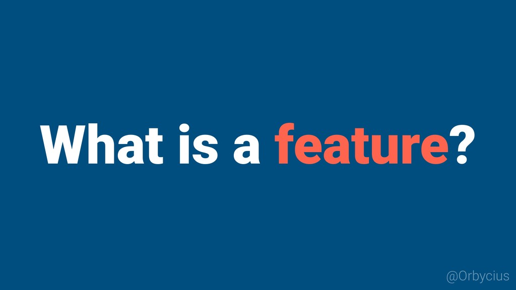 What is a feature? @Orbycius