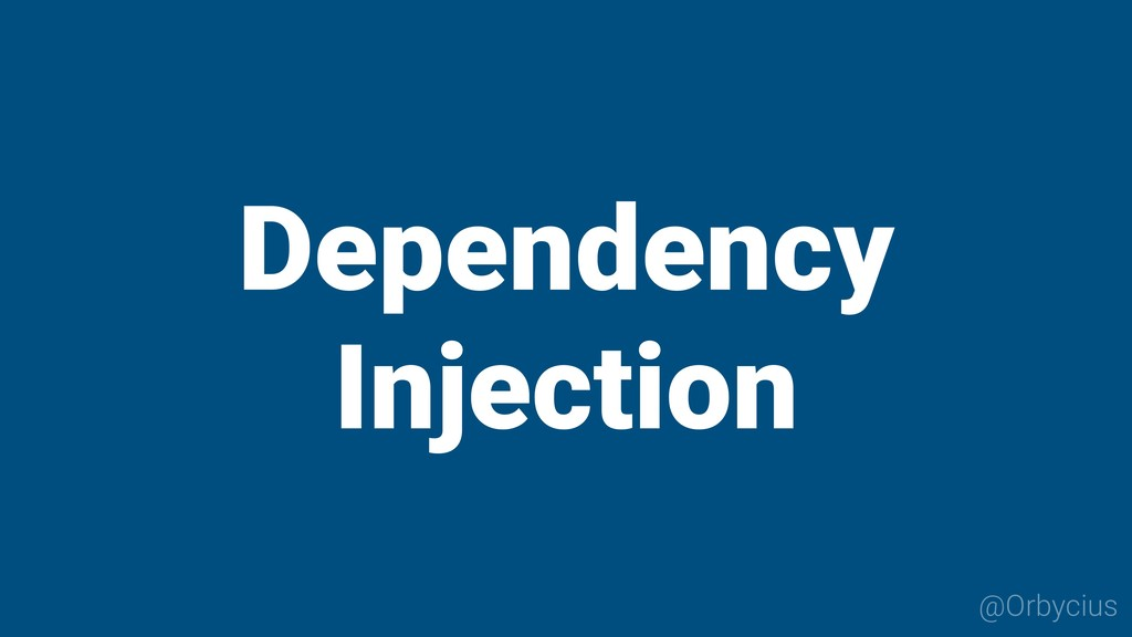 Dependency Injection @Orbycius