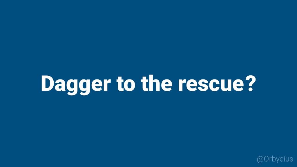 Dagger to the rescue @Orbycius ?