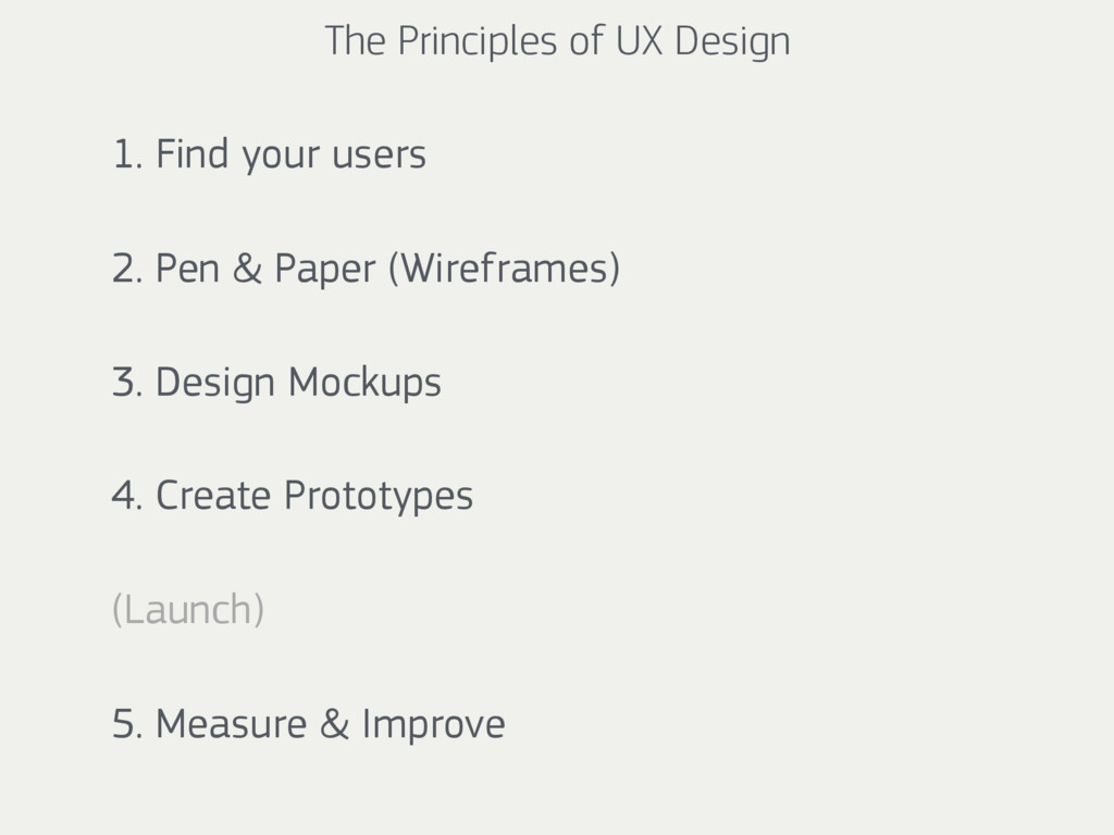 The Principles of UX Design 1. Find your users ...