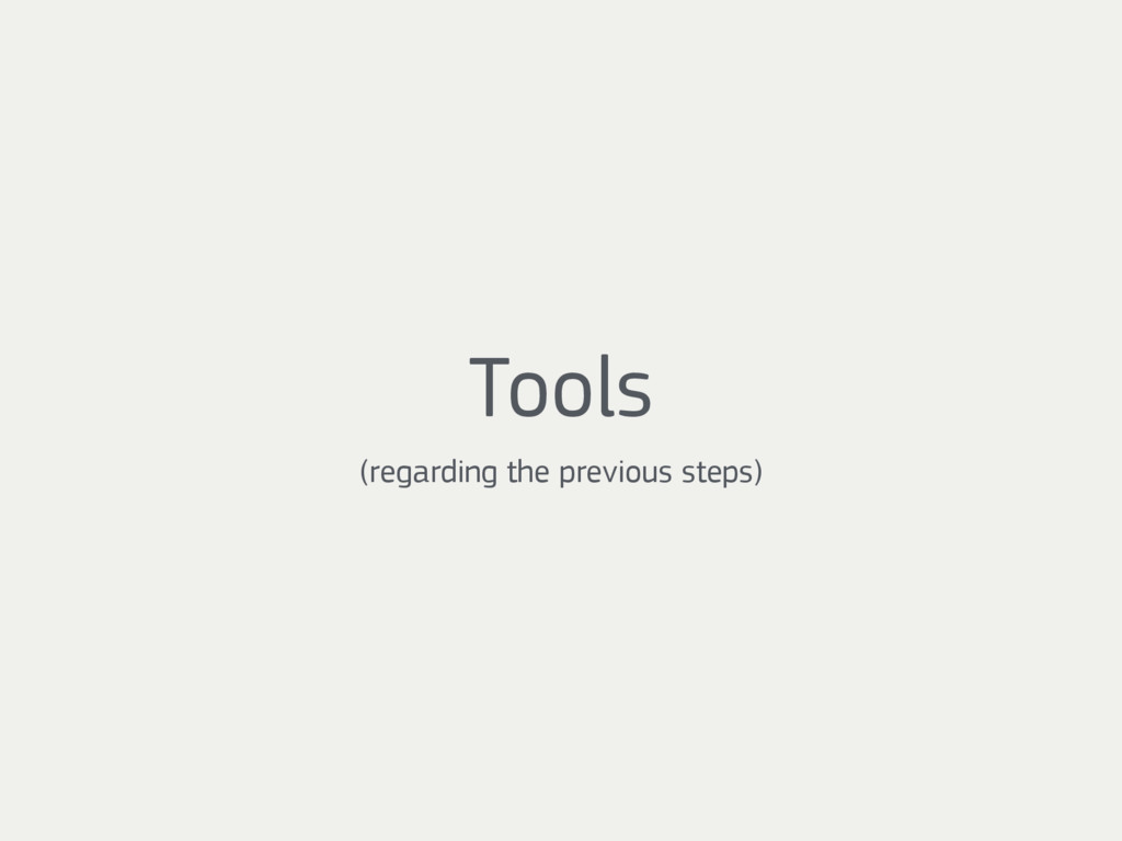 Tools (regarding the previous steps)