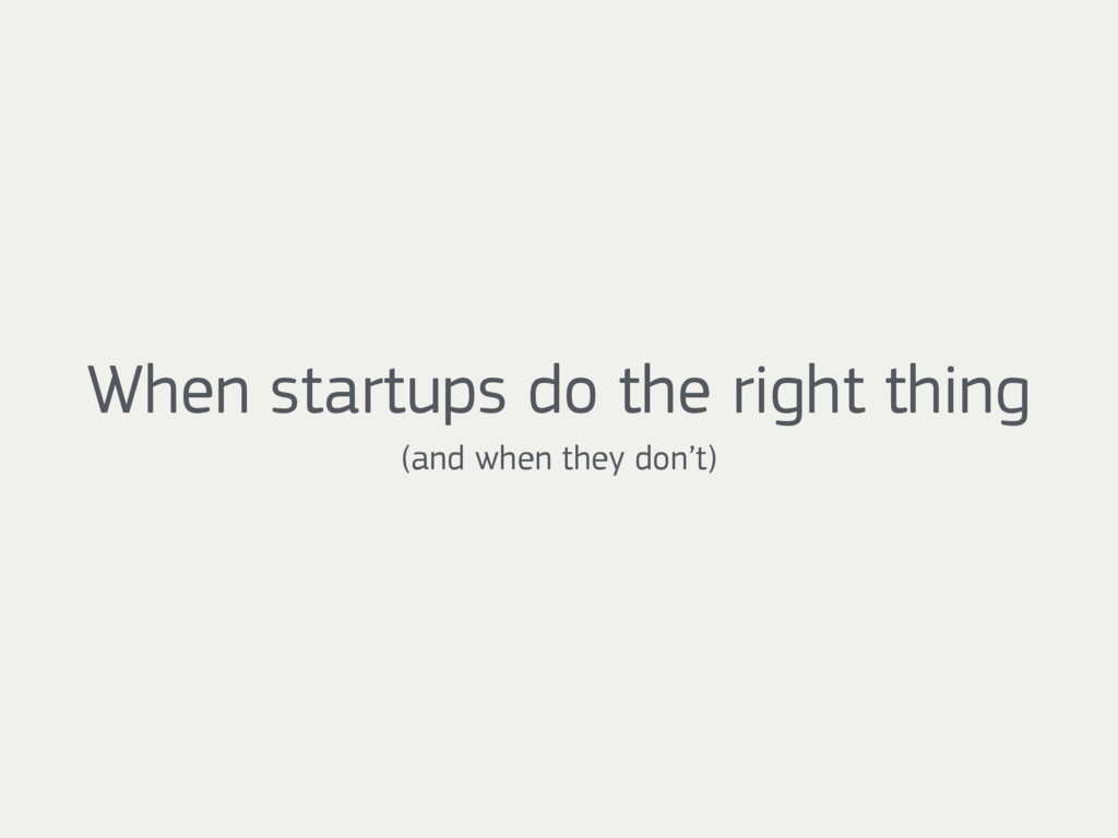 When startups do the right thing  (and when th...