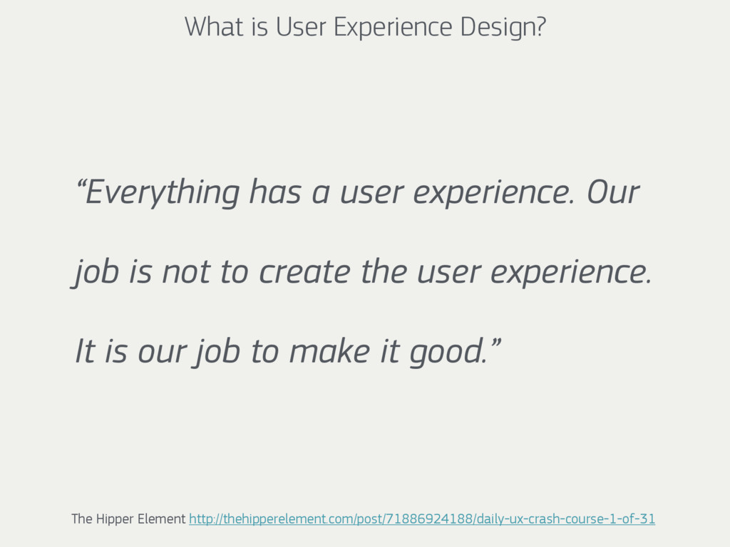 """What is User Experience Design? """"Everything has..."""