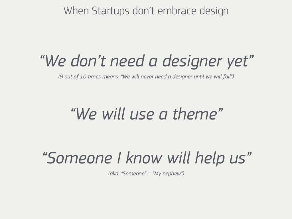 "When Startups don't embrace design ""We don't ne..."