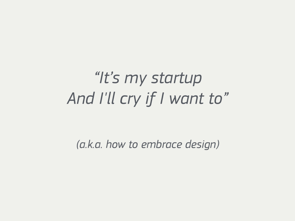 """""""It's my startup And I'll cry if I want to"""" (a..."""
