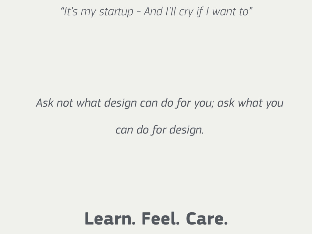 """""""It's my startup - And I'll cry if I want to"""" L..."""