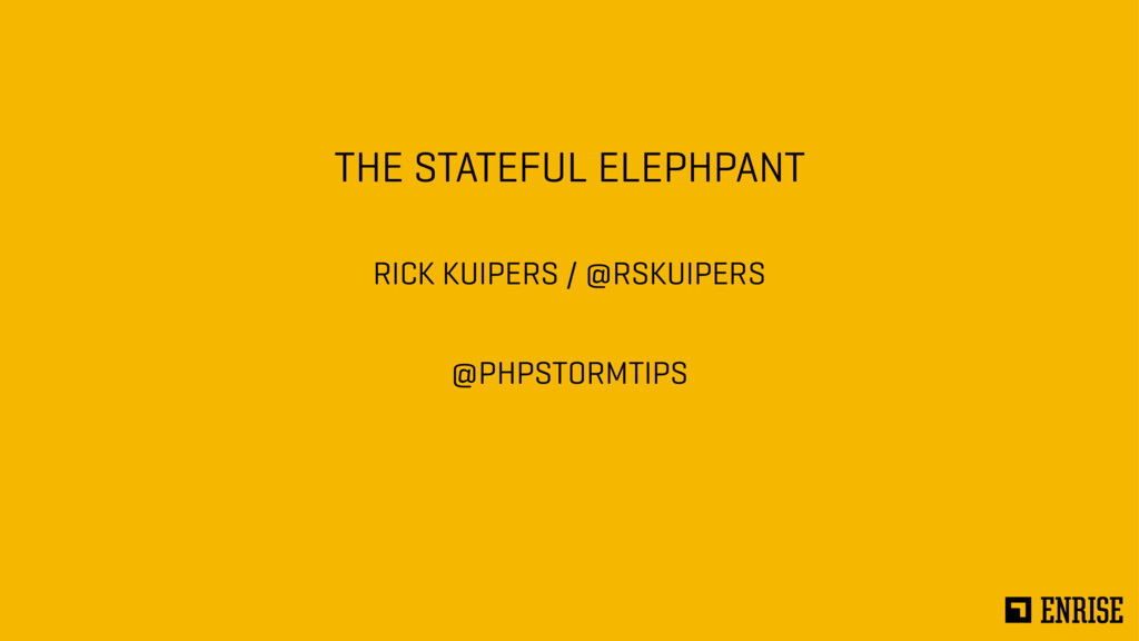 THE STATEFUL ELEPHPANT RICK KUIPERS / @RSKUIPER...