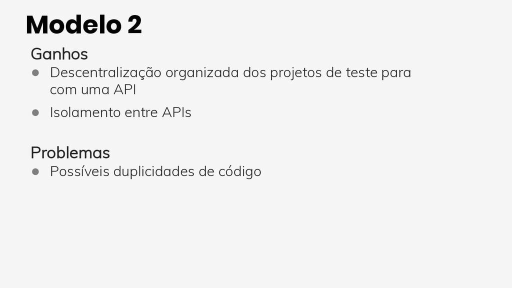 Modelo 2 Ganhos ● Descentralização organizada d...