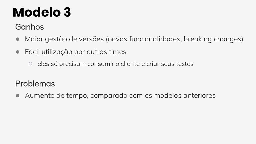 Modelo 3 Ganhos ● Maior gestão de versões (nova...