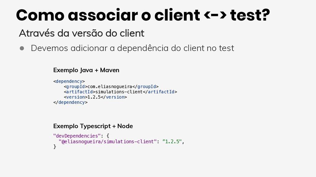 Como associar o client <-> test? Através da ver...