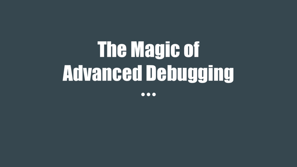 The Magic of Advanced Debugging