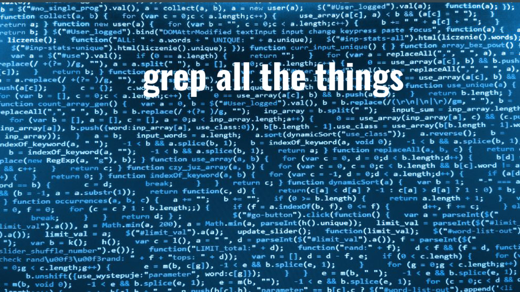 Grep all the things grep all the things