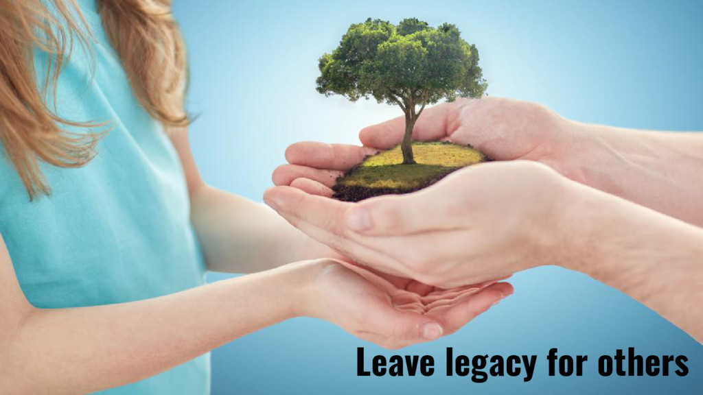 Leave legacy for others