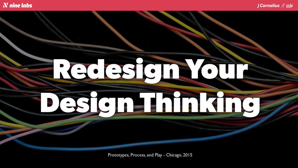 J Cornelius / / @jc Redesign Your Design Think...
