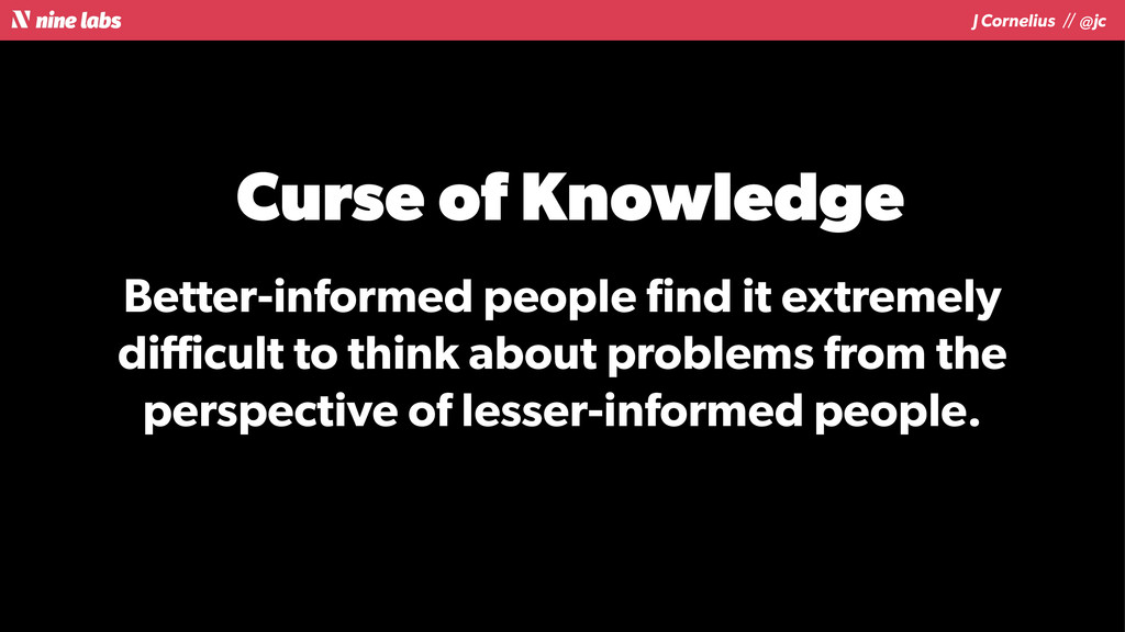 J Cornelius / / @jc Curse of Knowledge Better-i...