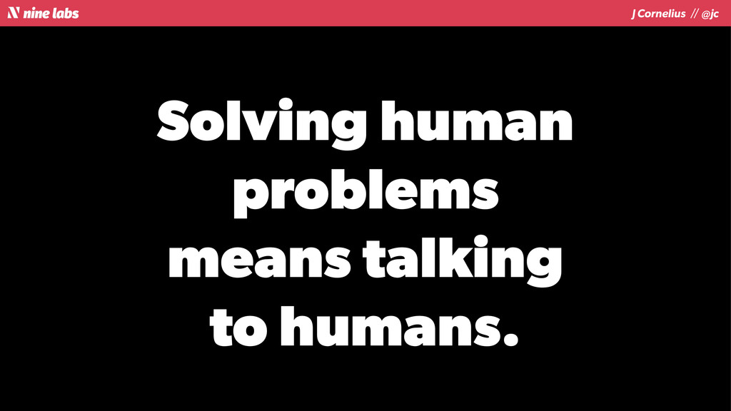 J Cornelius / / @jc Solving human problems mean...