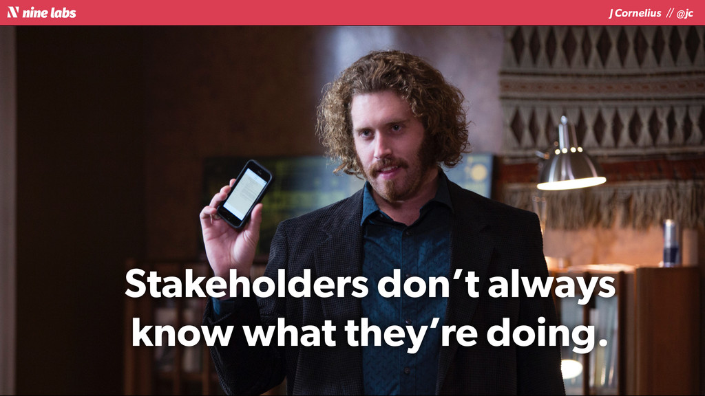 J Cornelius / / @jc Stakeholders don't always k...